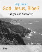 Gott, Jesus, Bibel?: Fragen und Antworten