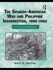 The Spanish-American War and Philippine Insurrection, 1898–1902: An Annotated Bibliography