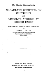 Macaulay's Speeches on Copyright: And Lincoln's Address at Cooper Union