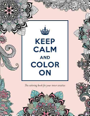 Keep Calm And Color On The Coloring Book For Your Inner Creative Book PDF