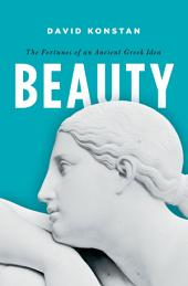 Beauty: The Fortunes of an Ancient Greek Idea