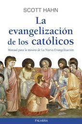 La evangelización de los católicos: Manual para la misión de La Nueva Evangelización