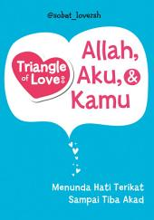 Triangle of Love: Allah, Aku, & Kamu: Menunda Hati Terikat Sampai Tiba Akad