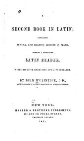 A Second Book in Latin: Containing Syntax, and Reading Lessons in Prose : Forming a Sufficient Latin Reader : with Imitative Exercises and a Vocabulary
