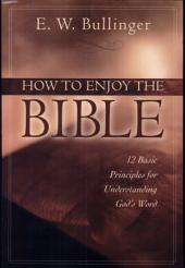How to Enjoy the Bible: 12 Basic Principles for Understanding God's Word