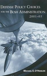 Defense Policy Choices for the Bush Administration, 2001-2005