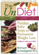The UnDiet  Painless Baby Steps to Permanent Weight Loss  Without a Day on a Diet  PDF