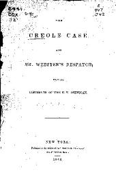 The Creole Case, and Mr. Webster's Despatch: With the Comments of the N.Y. American