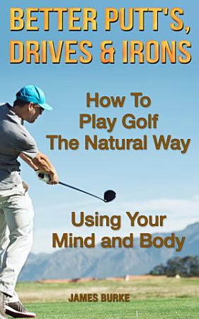 Better Putt s  Drives and Irons PDF