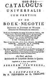 Catalogus universalis cum pretiis, of: De boek-negotie ...: zynde eene verzameling van ... boeken, zoo in het Latyn, Fransch als Nederduitsch, uit ... catalogen met pryzen, zedert ... 1709 tot 1771 ..., Volume 4