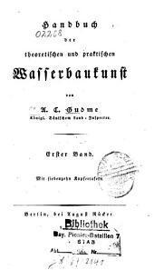 Handbuch der theoretischen und praktischen Wasserbaukunst: Band 1