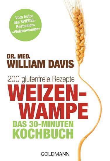 Weizenwampe   Das 30 Minuten Kochbuch PDF