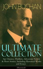 JOHN BUCHAN Ultimate Collection: Spy Classics, Thrillers, Adventure Novels & Short Stories, Including Historical Works and Essays (Illustrated): Scottish Poems, World War I Books & Mystery Novels like Thirty-Nine Steps, Greenmantle, Huntingtower, No Man's Land, Prester John and many more