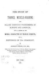 The Study of Trance, Muscle-reading and Allied Nervous Phenomena: In Europe and America, with a Letter on the Moral Character of Trance Subjects, and a Defence of Dr. Charcot