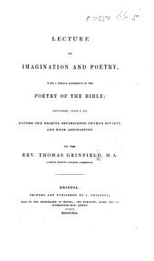 Lecture on Imagination and Poetry. With a special reference to the poetry of the Bible, etc