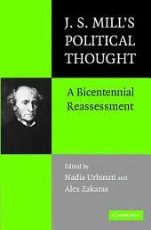 J.S. Mill's Political Thought: A Bicentennial Reassessment
