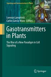 Gasotransmitters in Plants: The Rise of a New Paradigm in Cell Signaling