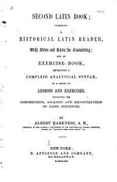 Second Latin Book: Comprising a Historical Latin Reader, with Notes and Rules for Translating; and an Exercise-book, Developing a Complete Analytical Syntax, in a Series of Lessons and Exercises, Involving the Construction, Analysis and Reconstruction of Latin Sentences
