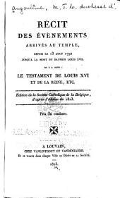 Récit des événements arrivés au Temple, depuis le 13 août 1792 jusqu'à la mort du dauphin Louis XVII.: On y a joint le testament de Louis XVI et de la reine, etc