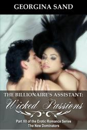The Billionaire's Assistant Part 12: Wicked Passions: (Billionaire Erotic Romance / BDSM Erotica)