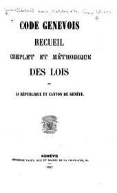 Code Génevois: recueil complet et méthodique des lois de la république et canton de Genève