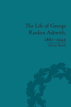 The Life of George Ranken Askwith, 1861–1942