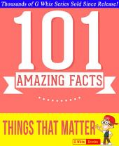 Things That Matter - 101 Amazing Facts You Didn't Know: #1 Fun Facts & Trivia Tidbits