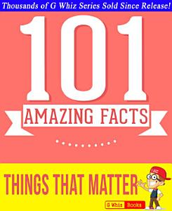 Things That Matter   101 Amazing Facts You Didn t Know PDF