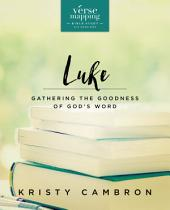 Verse Mapping Luke: Gathering the Goodness of God's Word