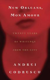 New Orleans, Mon Amour: Twenty Years of Writings from the City