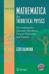 Mathematica for Theoretical Physics: Electrodynamics, Quantum Mechanics, General Relativity, and Fractals, Volume 2, Edition 2