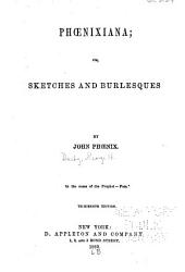 Phoenixiana, Or, Sketches and Burlesques