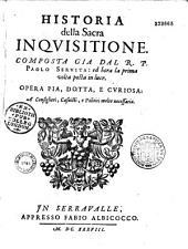 Historia della sacra inquisitione, composta... dal R. P. Paolo [Sarpi],...