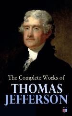 The Complete Works of Thomas Jefferson