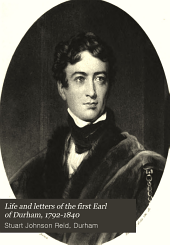 Life and Letters of the First Earl of Durham: 1792-1840