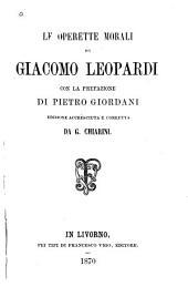 Le operette morali di Giacomo Leopardi: cin la prefazione di Pietro Giordani; edizione accresciuta e corretta da G. Chiarini
