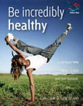 Be incredibly healthy: 52 brilliant little ideas to look and feel fantastic