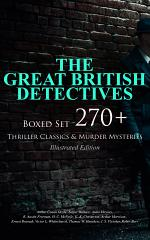 THE GREAT BRITISH DETECTIVES - Boxed Set: 270+ Thriller Classics & Murder Mysteries (Illustrated Edition)