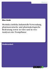 Morinda citrifolia. Industrielle Verwendung, pharmazeutische und pharmakologische Bedeutung sowie in vitro und in vivo Analysen der Nonipflanze