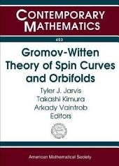 Gromov-Witten Theory of Spin Curves and Orbifolds: AMS Special Session on Gromov-Witten Theory of Spin Curves and Orbifolds, May 3-4, 2003, San Francisco State University, San Francisco, California