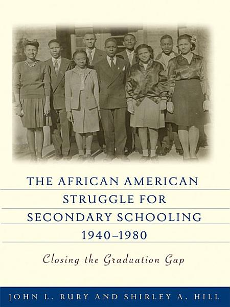 The African American Struggle for Secondary Schooling  1940   1980