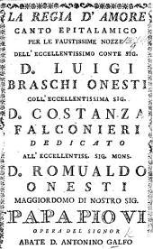 La Regia d'Amore; Canto epitalamico per le ... nozze dell ... Conte Luigi Braschi Onesti colla ... Sig. Costanza Falconieri