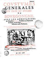 Coustumes générales du pays et duché de Bourgogne, avec les annotations de M. Begat,... et du sieur Depringles,... ausquelles on a adjouté les notes de M. Charles Du Moulin