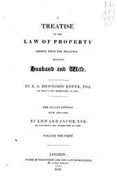 A Treatise on the Law of Property Arising from the Relation Between Husband and Wife: Volume 1