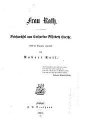 Frau Rath: Briefwechsel von Katharina Elisabeth Goethe