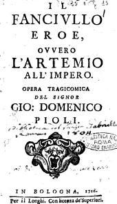 Il fanciullo eroe, ouuero L'Artemio all'impero. Opera tragicomica del signor Gio. Domenico Pioli