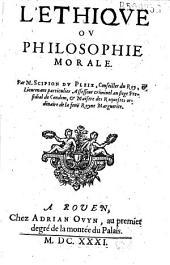 L' Ethique ou Philosophie morale. Par M. Scipion Du Pleix...