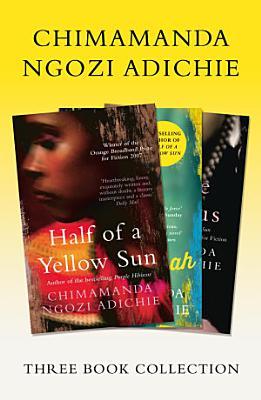 Half of a Yellow Sun  Americanah  Purple Hibiscus  Chimamanda Ngozi Adichie Three Book Collection