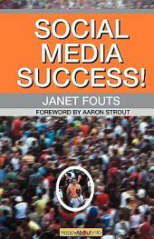 Social Media Success!: Practical Advice and Real World Examples for Social Media Engagement Using Social Networking Tools Like Linkedin, Twitter, Blog
