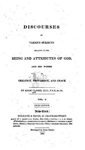 Discourses on Various Subjects Relative to the Being and Attributes of God, and His Works in Creation, Providence, and Grace: Volume 1